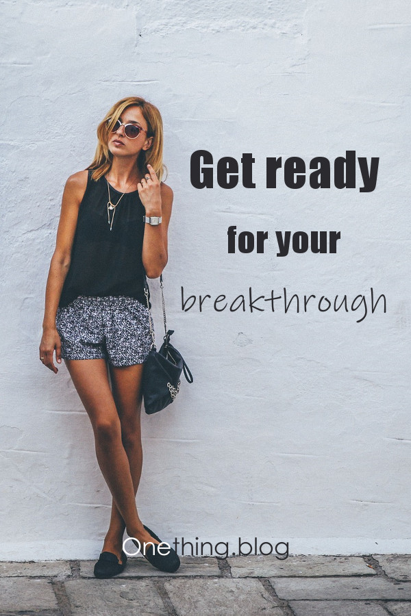 Get ready for your breakthrough